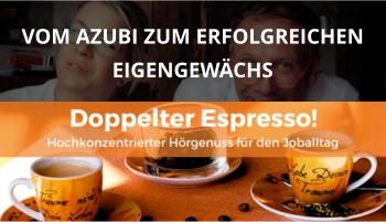 Doppelter espresso Podcast Folge 44 auszubildende