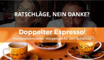 Doppelter espresso Podcast Folge 48 beratungsresistent