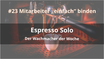 Espresso Solo Folge 23 Mitarbeiterbindung